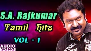 SA Rajkumar Tamil Hits | Vol 1 | SA Rajkumar Tamil Melodies | Audio Jukebox | Music Master