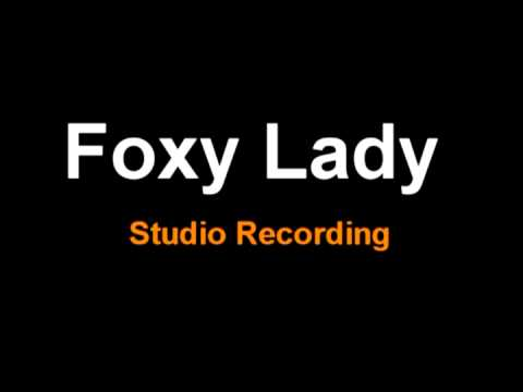 Foxy Lady - Studio Recording