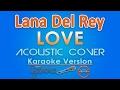 Lana Del Rey - Love KARAOKE (Acoustic) by GMusic