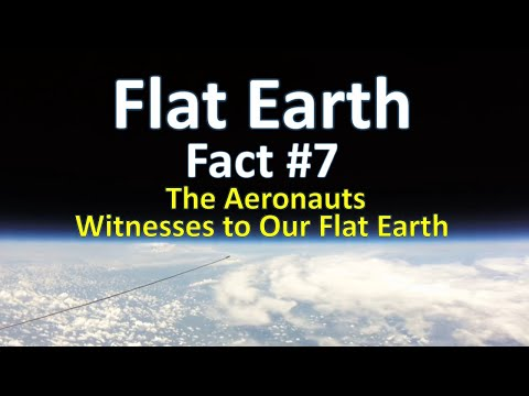 Flat Earth Fact #7 - The Aeronauts - Witnesses to Our Flat Earth