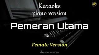 Pemeran Utama - Raisa | Female Version ( Karaoke Piano )