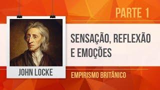 JOHN LOCKE (1) – SENSAÇÃO, REFLEXÃO E EMOÇÕES   EMPIRISMO BRITÂNICO