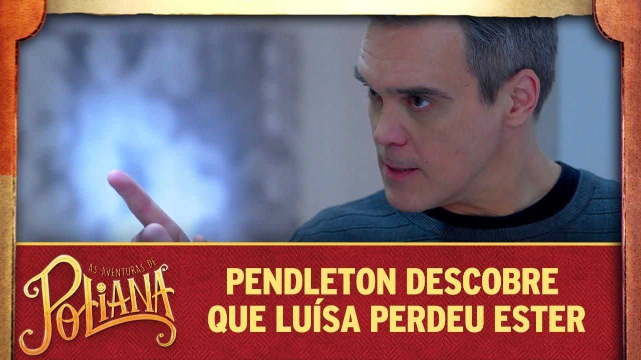 Pendleton descobre que Luísa perdeu Ester e se enfurece | As Aventuras de Poliana