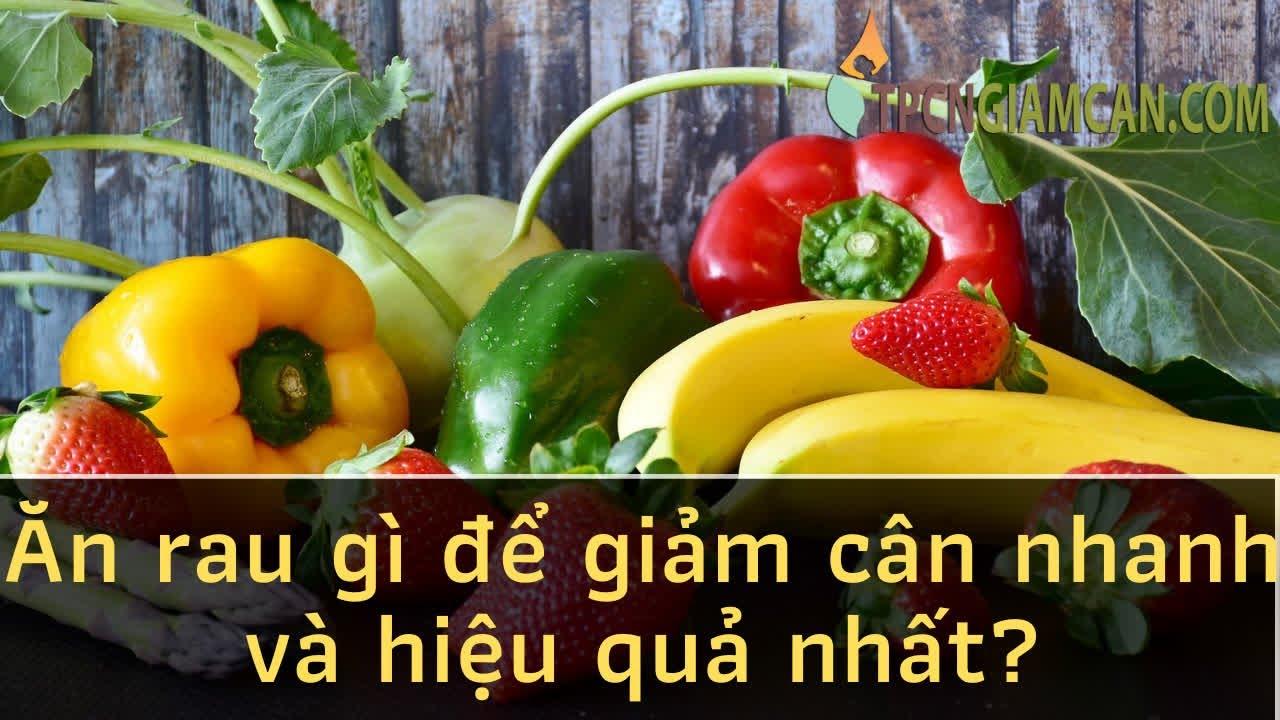 Ăn rau gì để giảm cân nhanh và hiệu quả nhất?