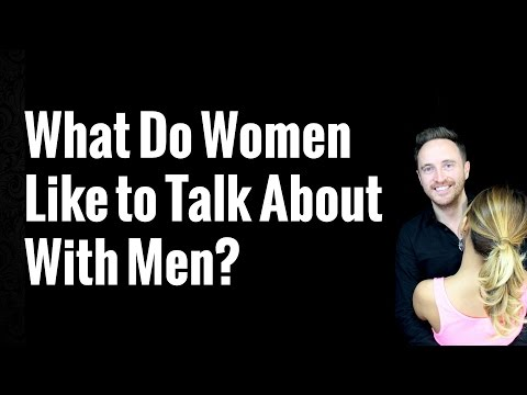 What Do Women Like to Talk About With Men?