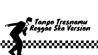 Tanpo Tresnamu Reggae Ska
