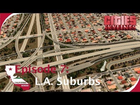 L.A. Suburbs + Giant Interchange [Cities: Skylines - California Series, Ep. 7]