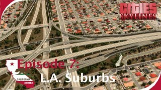 L.A. Suburbs + Giant Interchange [Cities: Skylines - California Series, Ep. 7]