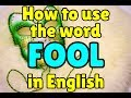 How to use the word FOOL in English