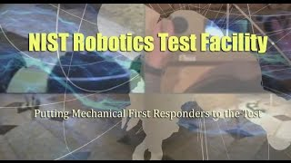 NIST Robotics Test Facility: Putting Mechanical First Responders to the Test