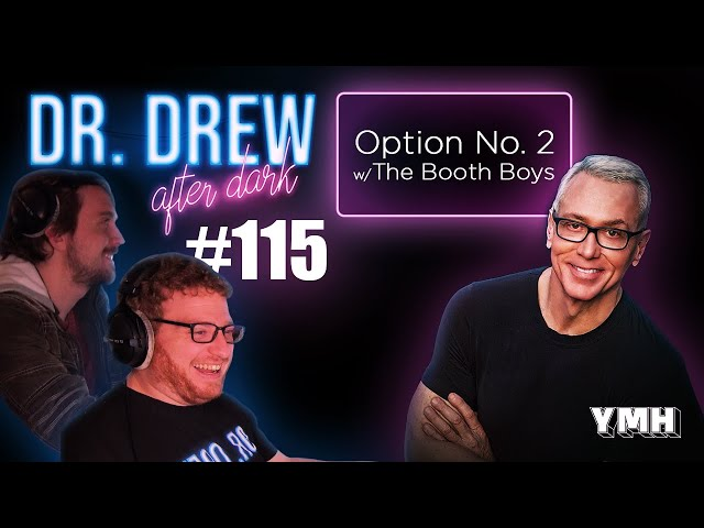 Ep. 115 Option No. 2 w/ The Booth Boys | Dr. Drew After Dark