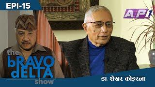 the bRAVO dELTA show with bHUSAN dAHAL | EPI 15 | Dr. Shekhar Koirala | AP1HD