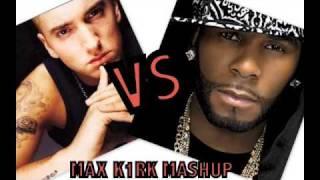 Eminem Vs R Kelly Mashup