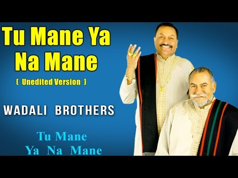 Tu Mane Ya Na Mane (Unedited version) | Wadali...