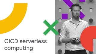 CI/CD in a Serverless World (Cloud Next '18)