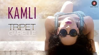 Kamli (Video Song) – Tripet Garielle