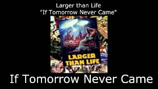 Watch Larger Than Life If Tomorrow Never Came video