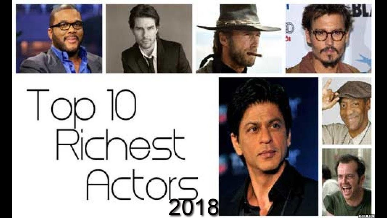 top 10 richest actors 2018 top 10 richest actors in the world 2018