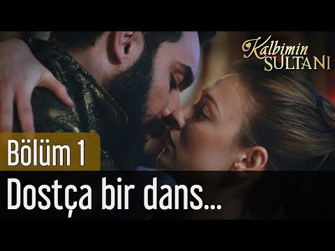 Kalbimin Sultanı 1. Bölüm - Dostça Bir Dans...