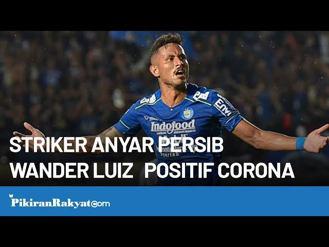 Hasil Tes Positif Corona, Striker Persib Wander Luiz : Aku Baik-baik Saja