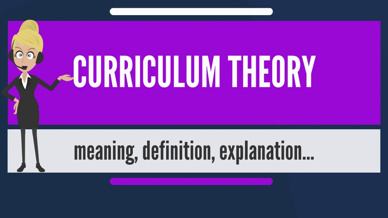 What Is Curriculum Theory What Does Curriculum Theory Mean