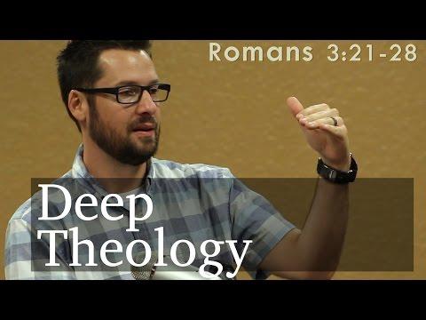 Deep Theology: Romans 3:21-28