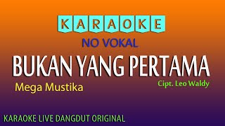 Download lagu BUKAN YANG PERTAMA, MEGA MUSTIKA Cipt. Leo Waldy, KARAOKE TANPA VOKAL