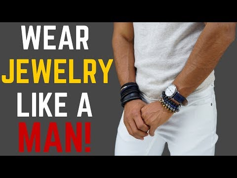 How To Wear Jewelry Like A MAN!