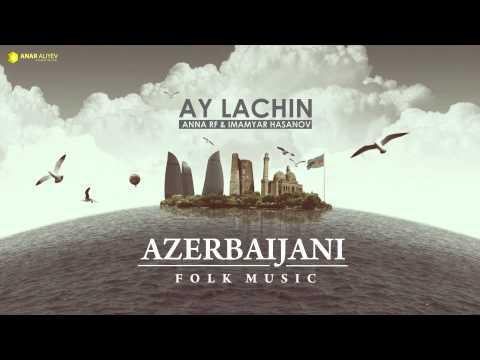 Azerbaijani folk music - Ay Lachin (ANNA RF & Imamyar Hasanov)