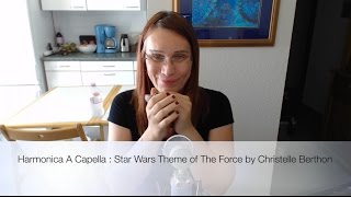 Harmonica A Capella : Star Wars Theme of The Force by Christelle Berthon