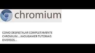 Como remover e  desinstalar Chromium do seu PC completamente