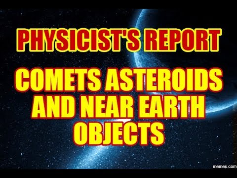 PHYSICIST'S REPORT: COMETS ASTEROIDS AND NEAR EARTH OBJECTS