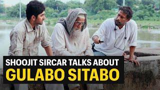 Gulabo Sitabo director Shoojit Sircar Interview | Amitabh Bachchan | Ayushmann Khurrana