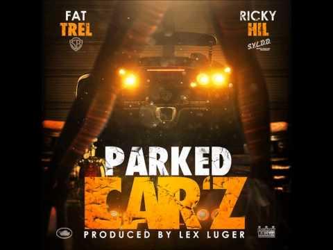 Fat Trel - Parked Carz feat. Ricky Hil  (Prod By Lex Luger)