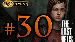 The Last Of Us - Walkthrough Part 30 [1080p HD] - No Commentary