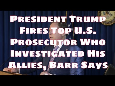 president-trump-fires-top-u.s.-prosecutor-who-investigated-his-allies,-barr-says.