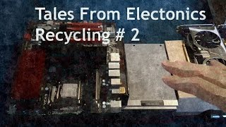 Tales From Electronics Recycling # 2
