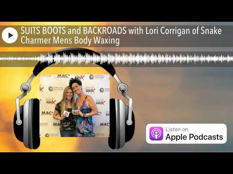 SUITS BOOTS and BACKROADS with Lori Corrigan of Snake Charmer Mens Body Waxing