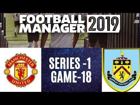 Football Manager 2019 Let's Play | Burnley Vs Manchester United |  (Series 1 Games 18) | fm19 |