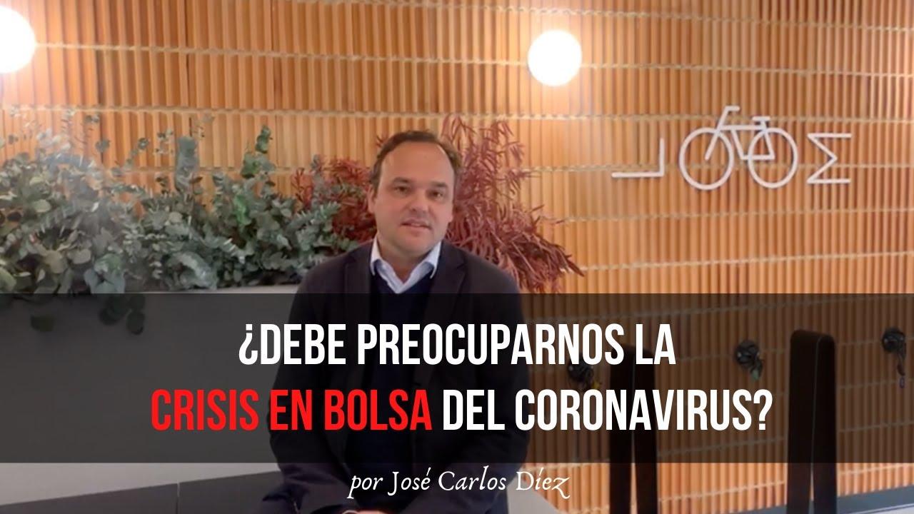 ¿Debe preocuparnos la crisis en bolsa del Coronavirus? | José Carlos Díez