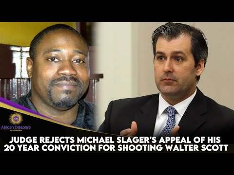 Judge Rejects Michael Slager's Appeal Of His 20 Year Conviction For Shooting Walter Scott