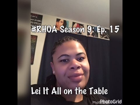 (REVIEW) Real Housewives of Atlanta | Season 9: Ep. 15 | Lei It All on the Table (RECAP)