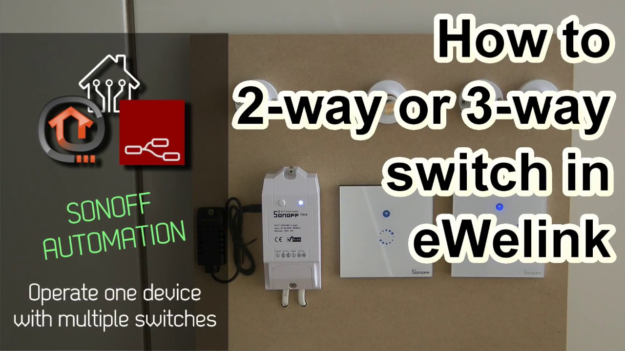 How To Set Up 2 Way Or 3 Switching In Sonoff Ewelink Youtube Two Switch One Bulb