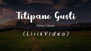 Download lagu TITIPANE GUSTI - DENNY CAKNAN (LIRIK VIDEO)