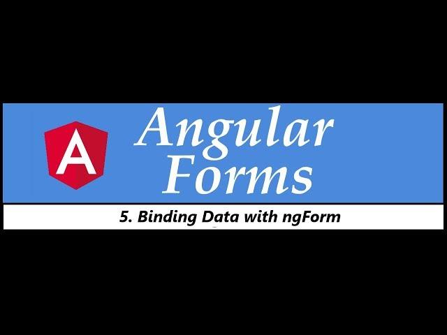 Angular Forms Tutorial - 5 - Binding Data with ngForm