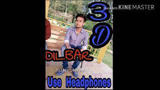 Dilbar Dilbar ( 3D  Use headphones  )  Song Download -