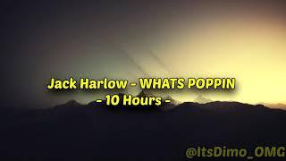 Jack Harlow - WHĄTS POPPIN - 10 Hours