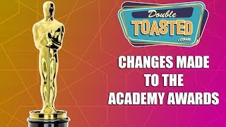 CHANGES MADE TO THE ACADEMY AWARDS - IS IT FOR BETTER OR FOR WORSE?