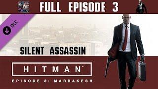 "Hitman (2016) Episode 3 Silent Assassin Walkthrough - ""Marrakesh"""