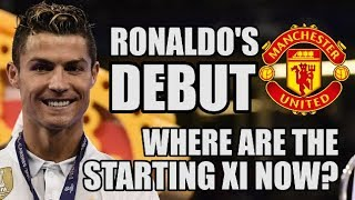 Ronaldo's Manchester United Debut: Where Are The Starting XI Now?